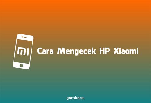Cara Mengecek HP Xiaomi