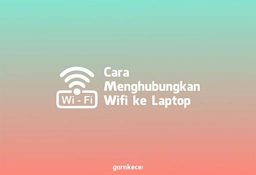 cara menghubungkan wifi ke laptop