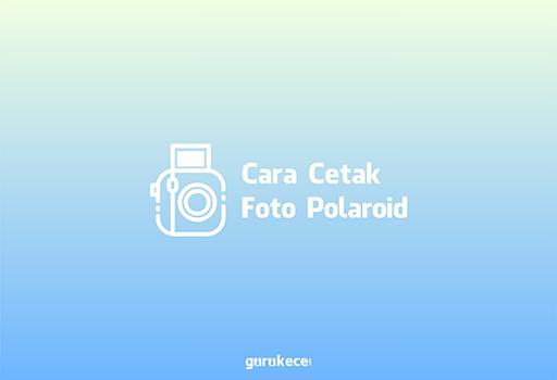 cara cetak foto polaroid