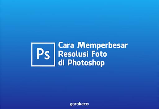 cara memperbesar resolusi foto di photoshop