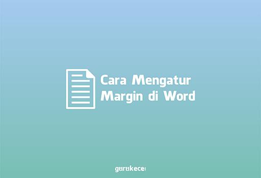 cara mengatur margin di word