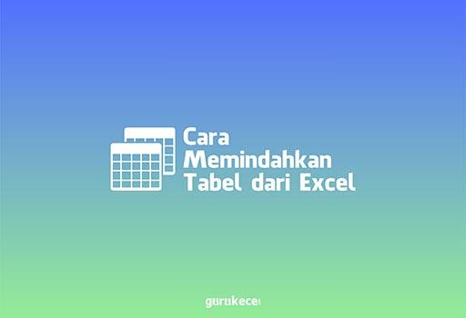 cara memindahkan tabel dari excel