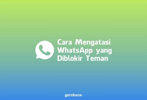 cara mengatasi whatsapp yang diblokir teman