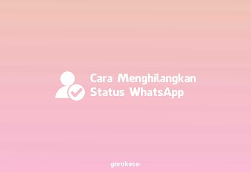 cara menghilangkan status whatsapp