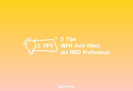 5 tips wfh anti ribet ala HRD profesional